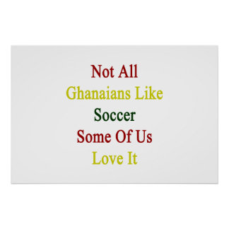 Not All Ghanaians Like Soccer Some Of Us Love It Poster