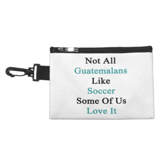 Not All Guatemalans Like Soccer Some Of Us Love It Accessories Bag