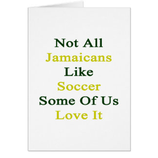 Not All Jamaicans Like Soccer Some Of Us Love Greeting Card