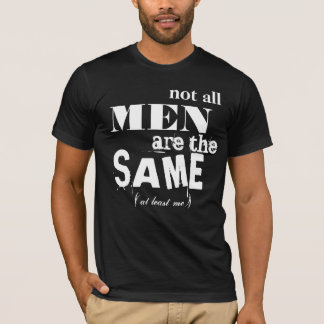 NOT ALL MEN ARE THE SAME T-Shirt