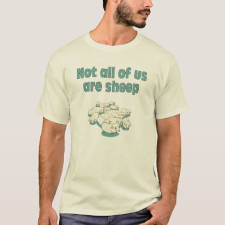 NOT ALL OF US ARE SHEEP T-Shirt