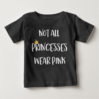 Not All Princesses Wear Pink Baby T-Shirt