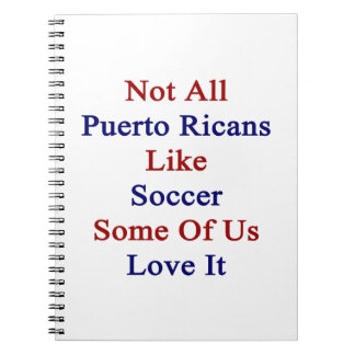 Not All Puerto Ricans Like Soccer Some Of Us Love Note Book