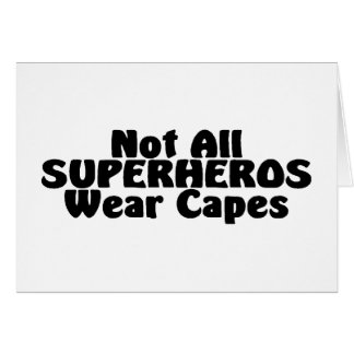 Not All SUPERHEROS Wear Capes Greeting Card