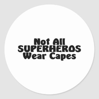 Not All SUPERHEROS Wear Capes Classic Round Sticker