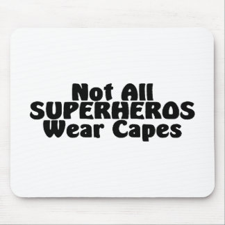 Not All SUPERHEROS Wear Capes Mouse Pad