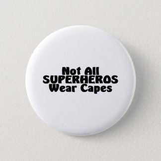Not All SUPERHEROS Wear Capes Pinback Button