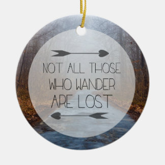 Not All Those Who Wander Are Lost Ceramic Ornament