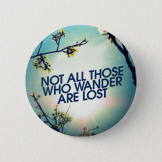 Not all those who wander are lost pinback button
