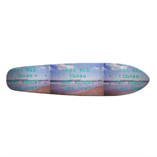 Not All Those Who Wander Are Lost Skateboard Deck