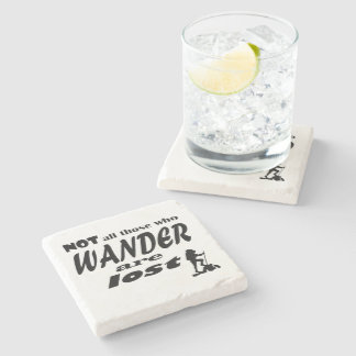 Not All Those Who Wander Are Lost Stone Coaster