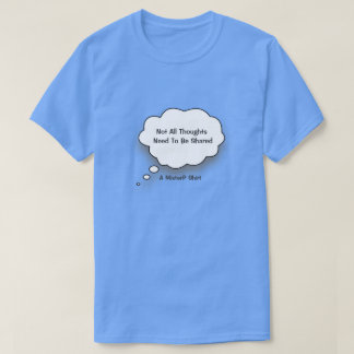 Not All Thoughts Need To Be Shared-A MisterP Shirt