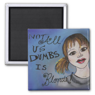 Not All Us Dumbs Is Blonde 2 Inch Square Magnet