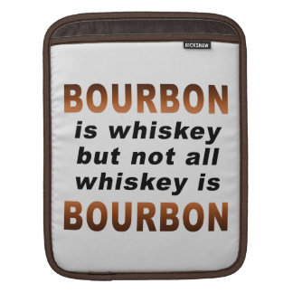Not All Whiskey Is BOURBON! iPad Sleeve