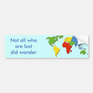 Not all who are lost did wander bumper stickers