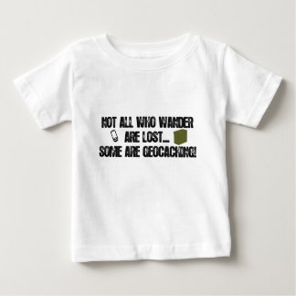 Not All Who Wander Are Lost... Baby T-Shirt