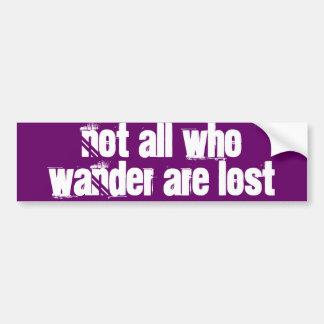 """""""Not all who wander are lost"""" Bumper Sticker Car Bumper Sticker"""