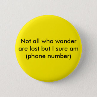 Not all who wander are lost but I sure am call: Pinback Button