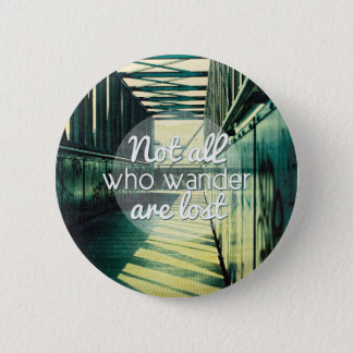 Not all who wander are lost. button
