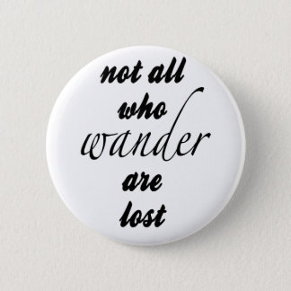 Not All Who Wander Are Lost Button