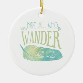 Not All Who Wander Are Lost Ceramic Ornament