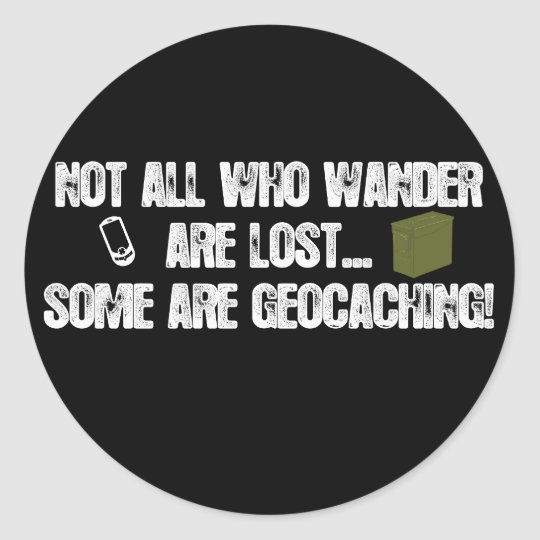 Not All Who Wander Are Lost... Classic Round Sticker