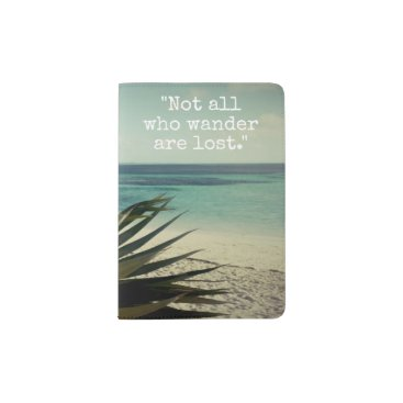 Beach Themed Not All Who Wander Are Lost custom passport holder
