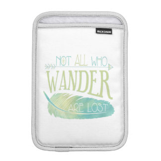 Not All Who Wander Are Lost iPad Mini Sleeve
