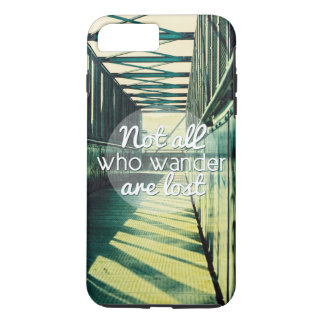 Not all who wander are lost. iPhone 7 plus case