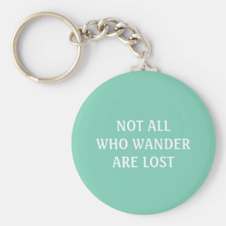 Not All Who Wander Are Lost - Key Chain