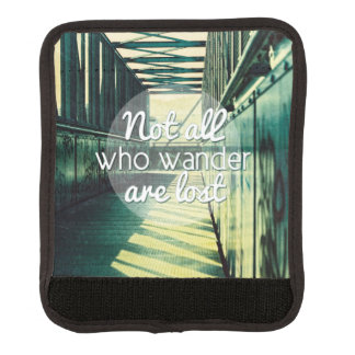 Not all who wander are lost. luggage handle wrap