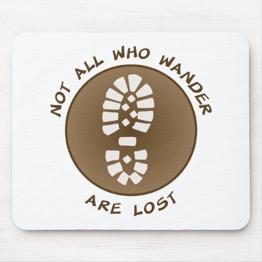 Not All Who Wander Are Lost Mouse Pad
