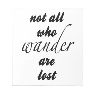 Not All Who Wander Are Lost Notepad