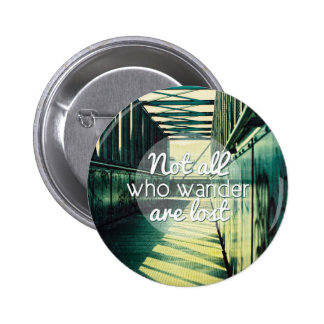 Not all who wander are lost. pinback button
