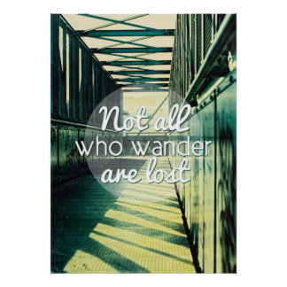 Not all who wander are lost. poster
