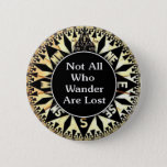 "Not All Who Wander Are Lost Quote Pinback Button<br><div class=""desc"">Not All Who Wander Are Lost Quote by Enchanting Quotes.</div>"