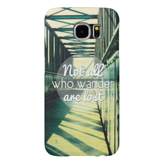 Not all who wander are lost. samsung galaxy s6 case