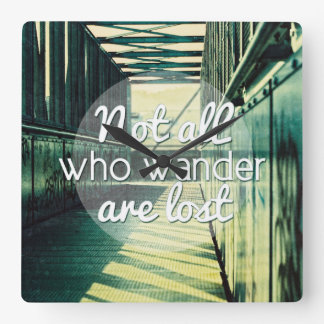 Not all who wander are lost. square wall clock