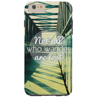 Not all who wander are lost. tough iPhone 6 plus case