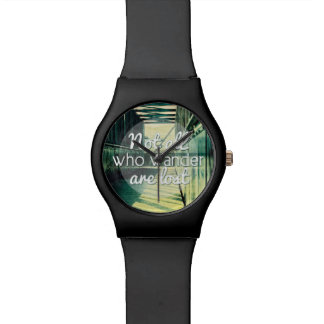 Not all who wander are lost. watches