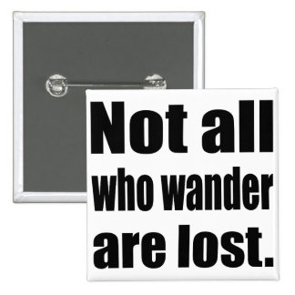 Not All Who Wander Are Lost Words Pinback Buttons