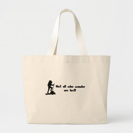 Not all who wander... canvas bags