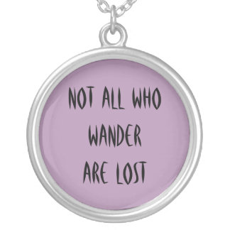 NOT ALL WHO WANDER Large Pendant Necklace