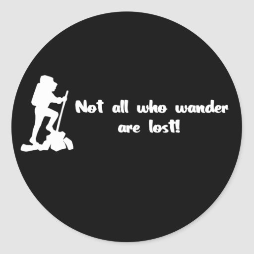 Not all who wander... round sticker