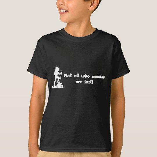 Not all who wander... T-Shirt