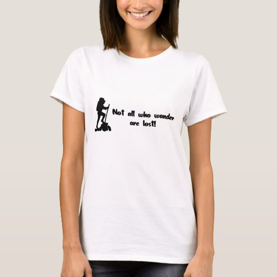 Not all who wander... T-Shirt