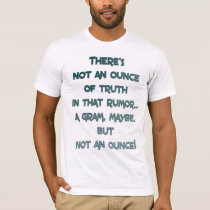 Not an Ounce of Truth T-Shirt