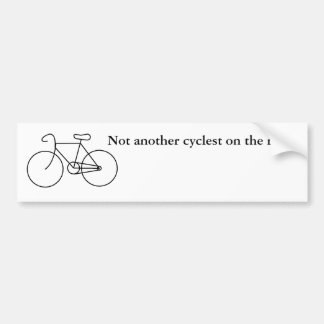 Not another cyclest on the road! car bumper sticker