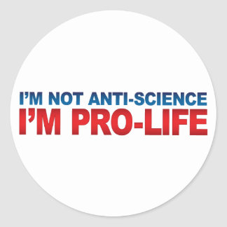 Not Anti-Science Pro-Life Stickers