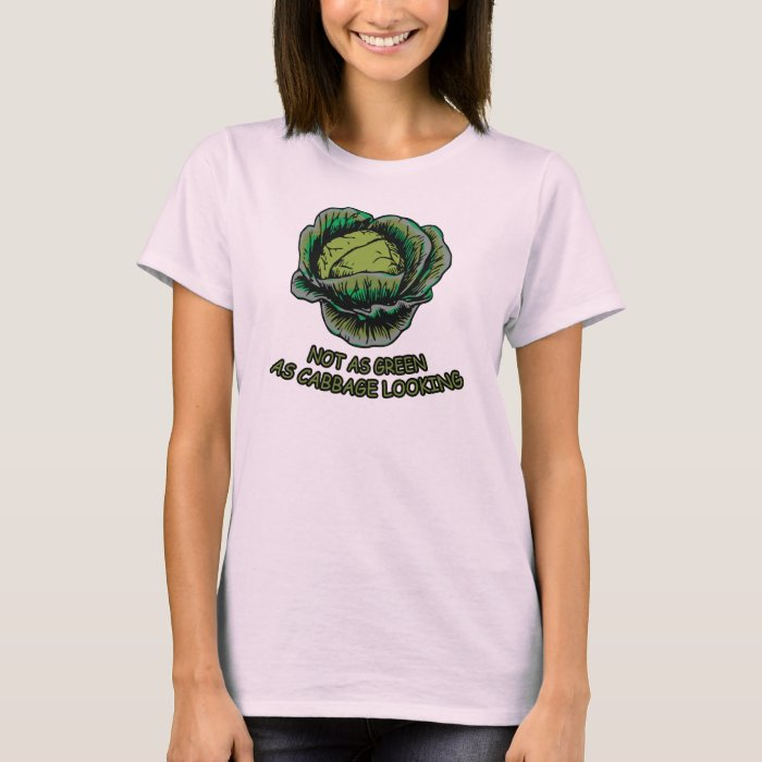 Not as green as cabbage looking T-Shirt